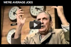 We're Average Joes Who Are Mad As Hell We're Average Joes who are Mad as Hell and we're not going to take it anymore.  From the movie Network.